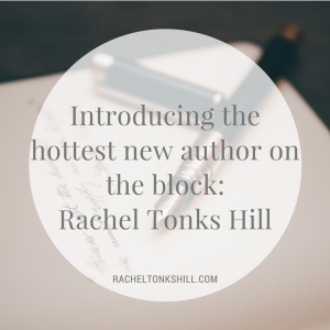 Introducing the hottest new author on the block: Rachel Tonks Hill